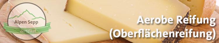 Aerobe Reifung im Käse Wiki vom Alpen Sepp